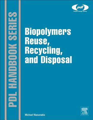 Biopolymers Reuse, Recycling, and Disposal By Niaounakis, Michael