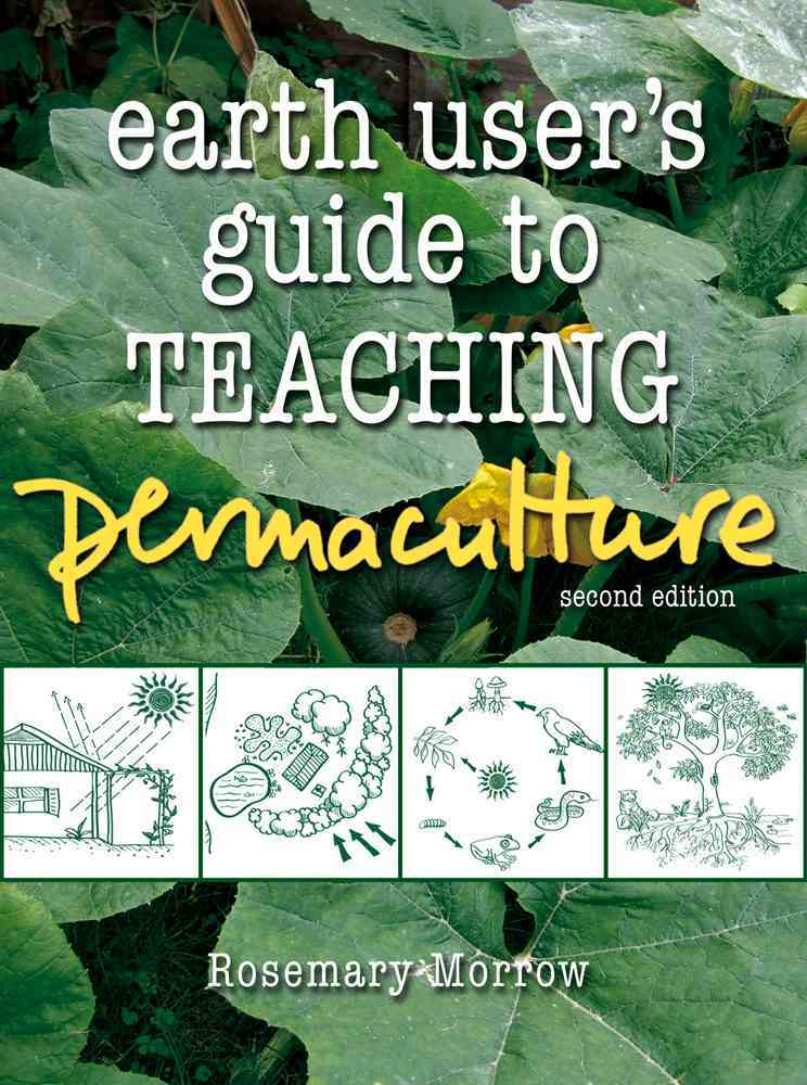 The Earth User's Guide to Teaching Permaculture By Morrow, Rosemary
