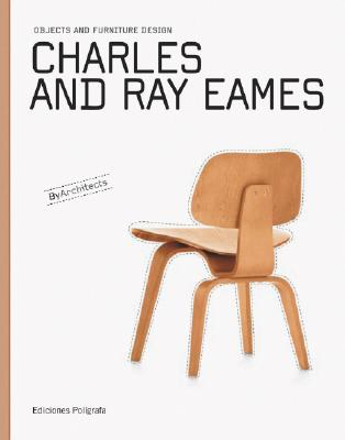 Charles and Ray Eames By Dachs, Sandra (EDT)/ De Muga, Patricia (EDT)/ Hintze, Laura Garcia (EDT)/ Remmele, Mathias (INT)